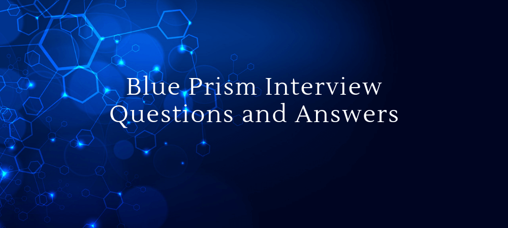 Most Top Blue Prism Interview Questions and Answers